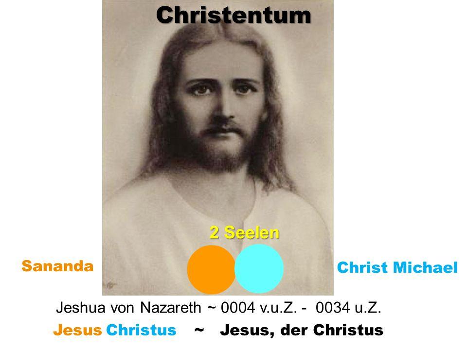 Jeshua von Nazareth ~ 0004 v.u.Z. - 0034 u.Z. Sananda Christ Michael Christentum 2 Seelen ~ Jesus, der ChristusJesusChristus