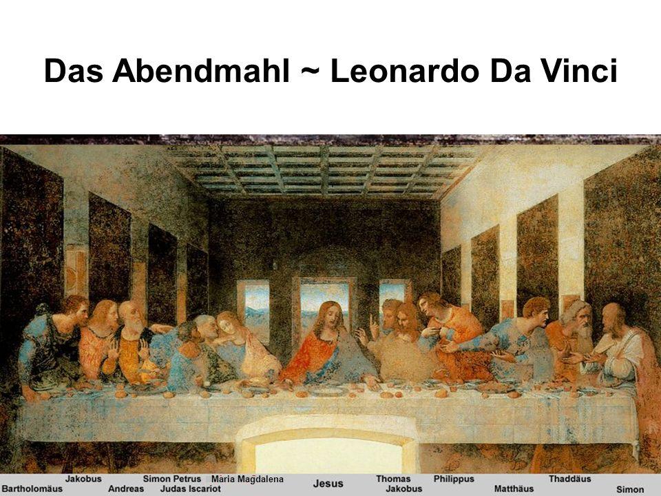 Das Abendmahl ~ Leonardo Da Vinci Maria Magdalena