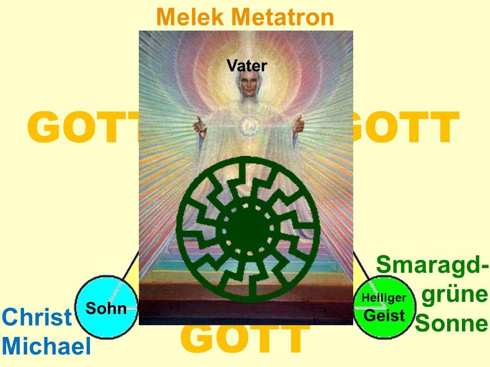 Drei- Faltigkeit GOTT Melek Metatron Christ Michael Smaragd- grüne Sonne Vater Sohn Heiliger Geist