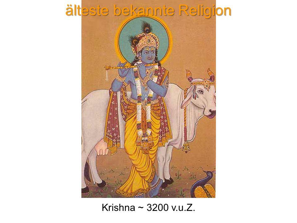 Krishna ~ 3200 v.u.Z. älteste bekannte Religion