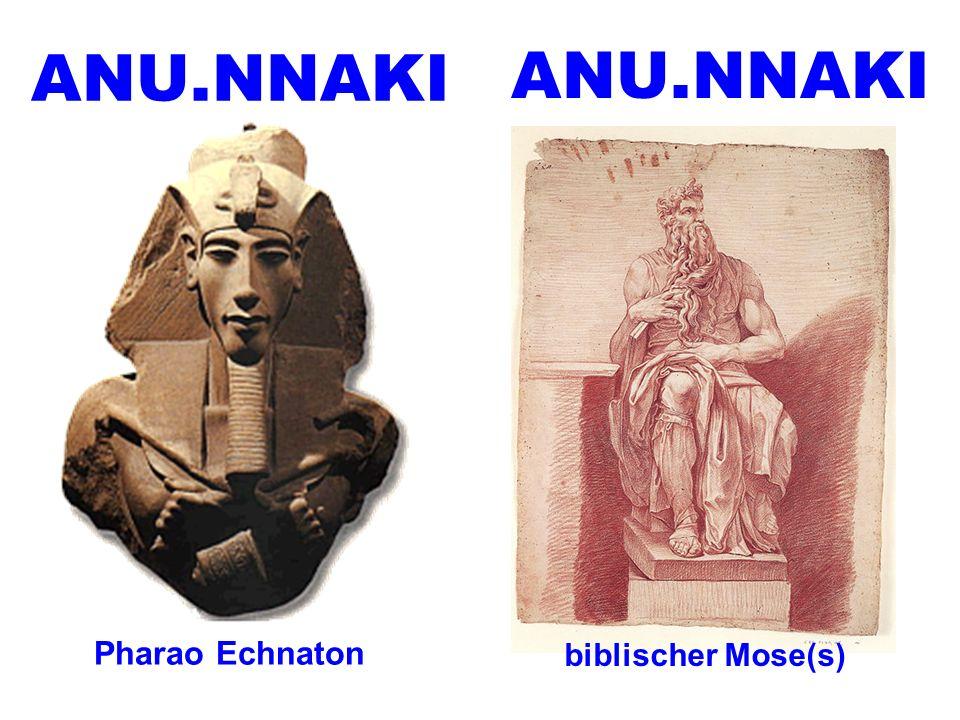 biblischer Mose(s) Pharao Echnaton ANU.NNAKI