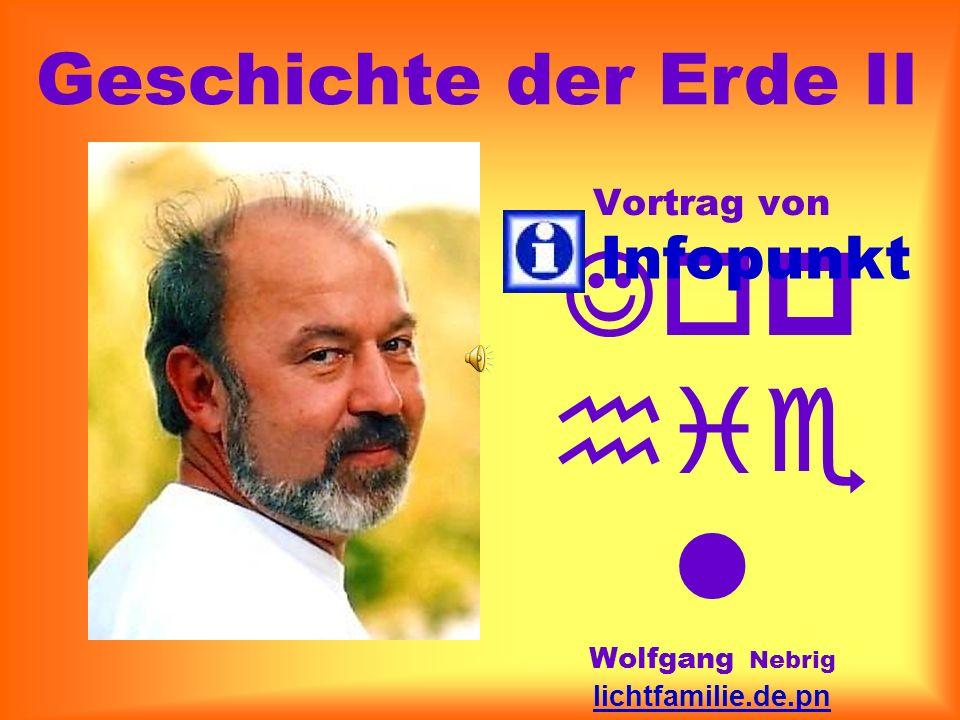 Vortrag von Jop hie l Wolfgang Nebrig lichtfamilie.de.pn info@teleboom.de 03 41 - 44 23 38 60 Infopunkt Geschichte der Erde II
