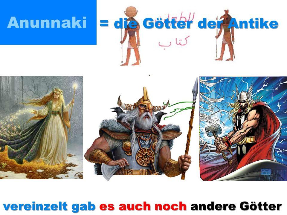 Anunnaki = die Götter der Antike vereinzelt gab es auch noch andere Götter