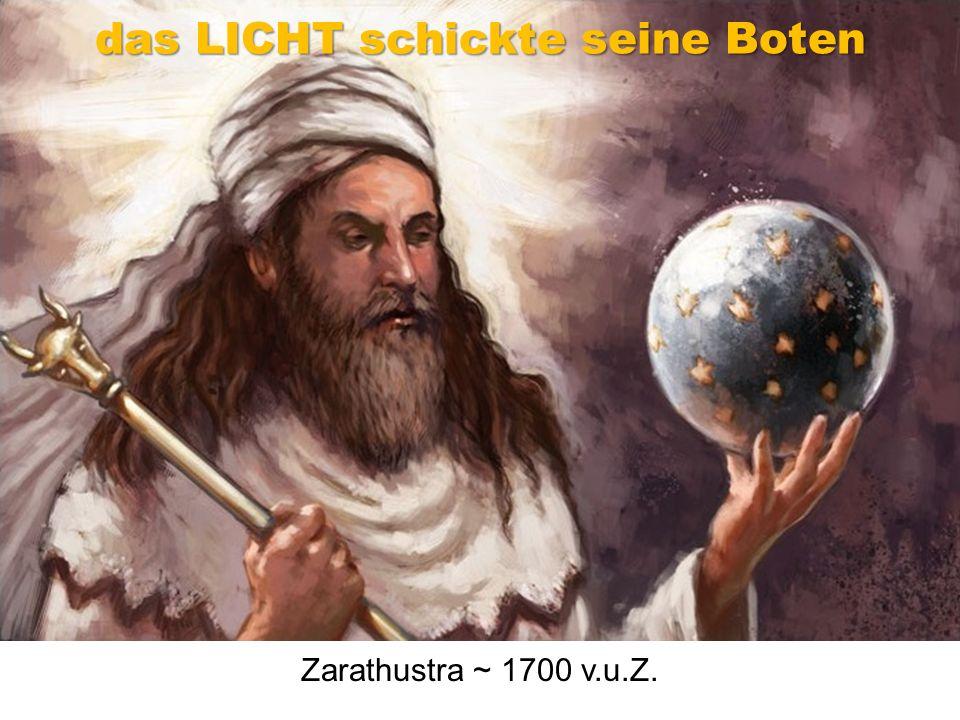 Zarathustra ~ 1700 v.u.Z. das LICHT schickte seine Boten