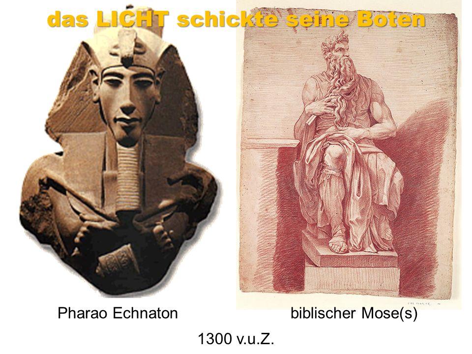 1300 v.u.Z. Pharao Echnatonbiblischer Mose(s) das LICHT schickte seine Boten