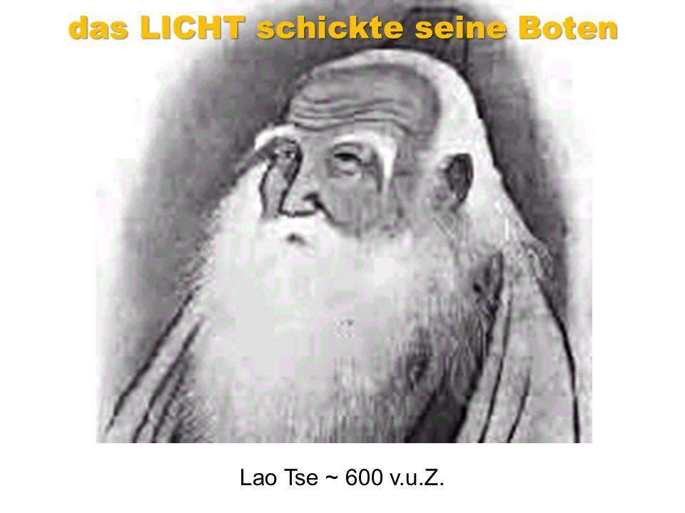 Lao Tse ~ 600 v.u.Z. das LICHT schickte seine Boten