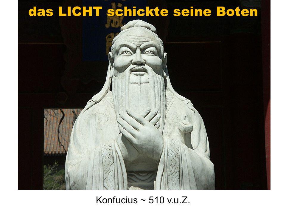 Konfucius ~ 510 v.u.Z. das LICHT schickte seine Boten