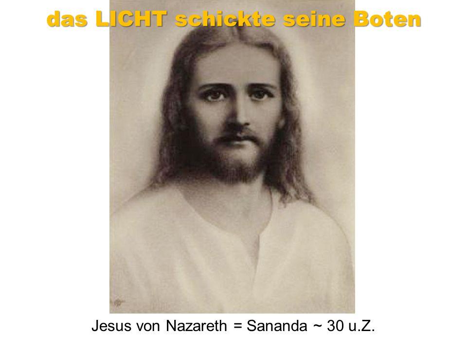Jesus von Nazareth = Sananda ~ 30 u.Z. das LICHT schickte seine Boten