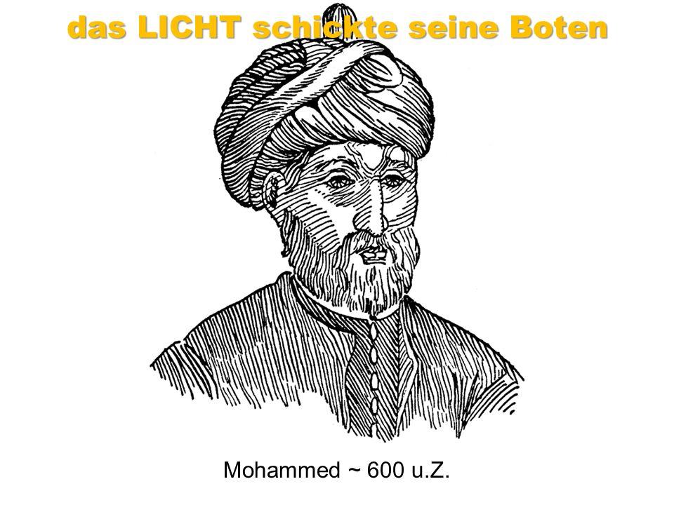 Mohammed ~ 600 u.Z. das LICHT schickte seine Boten