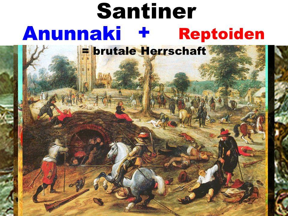 Anunnaki Santiner Reptoiden + = brutale Herrschaft
