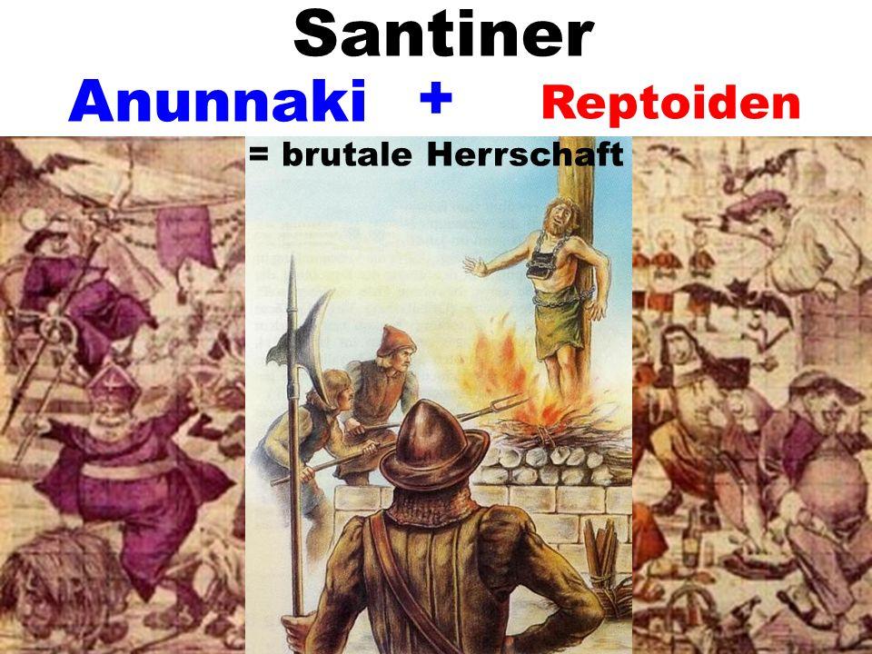 Santiner + Reptoiden Anunnaki = brutale Herrschaft