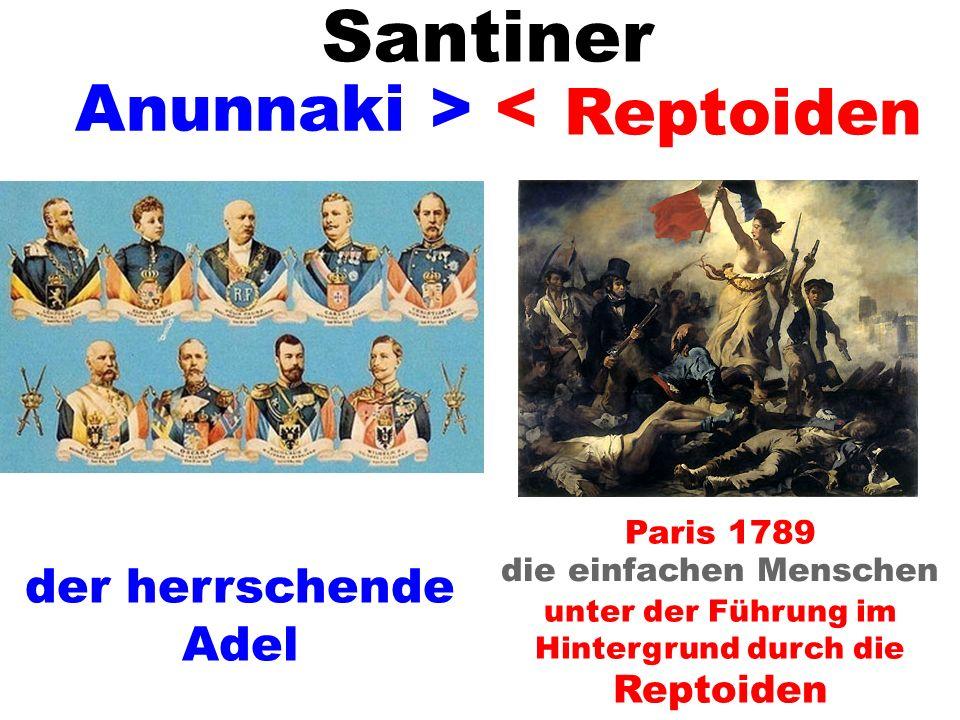 Anunnaki die einfachen Menschen unter der Führung im Hintergrund durch die Reptoiden > < Paris 1789 Santiner Reptoiden der herrschende Adel