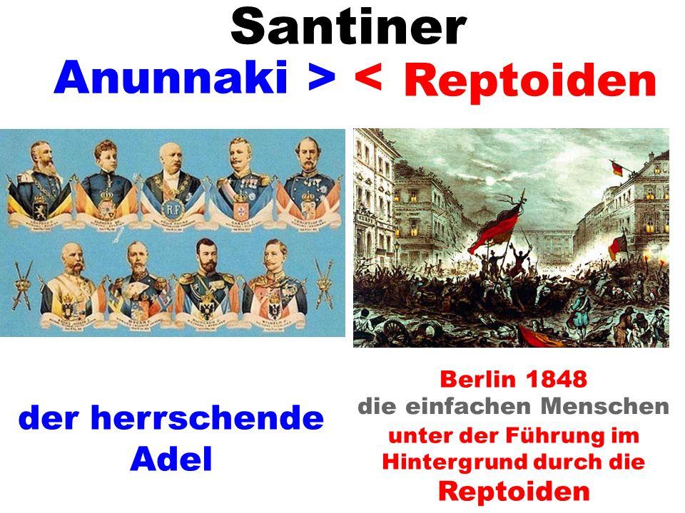 Anunnaki die einfachen Menschen unter der Führung im Hintergrund durch die Reptoiden > < Berlin 1848 Santiner Reptoiden der herrschende Adel
