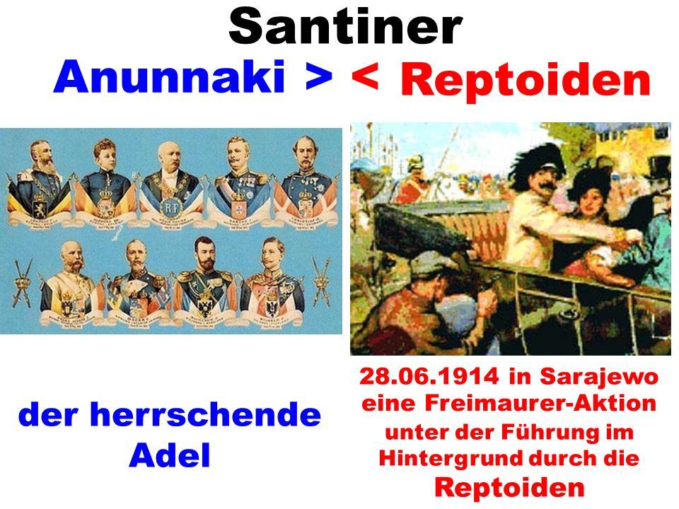 Anunnaki eine Freimaurer-Aktion unter der Führung im Hintergrund durch die Reptoiden > < 28.06.1914 in Sarajewo Santiner Reptoiden der herrschende Ade