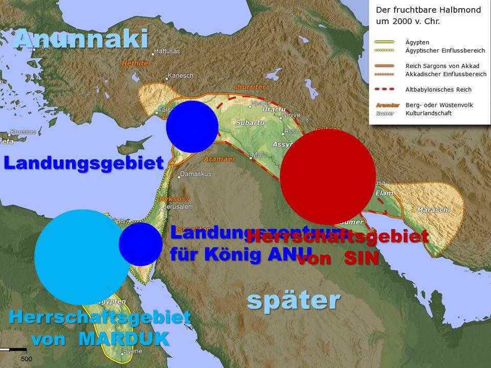 AnunnakiLandungsgebiet Landungszentrum für König ANU später Herrschaftsgebiet von MARDUK Herrschaftsgebiet von SIN