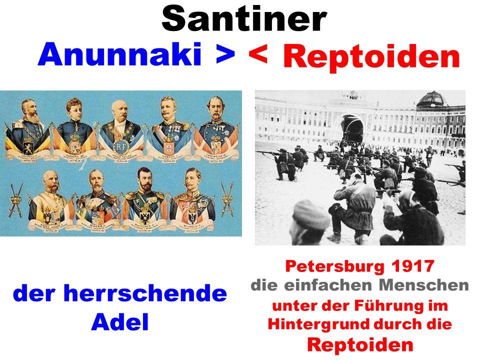 Anunnaki die einfachen Menschen unter der Führung im Hintergrund durch die Reptoiden > < Petersburg 1917 Santiner Reptoiden der herrschende Adel