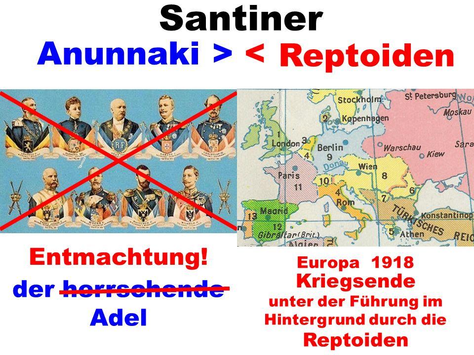 Kriegsende unter der Führung im Hintergrund durch die Reptoiden > < Europa 1918 Entmachtung! der herrschende Adel Santiner Reptoiden Anunnaki