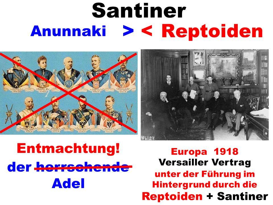 Versailler Vertrag unter der Führung im Hintergrund durch die Reptoiden + Santiner > < Europa 1918 Entmachtung! der herrschende Adel Reptoiden Anunnak