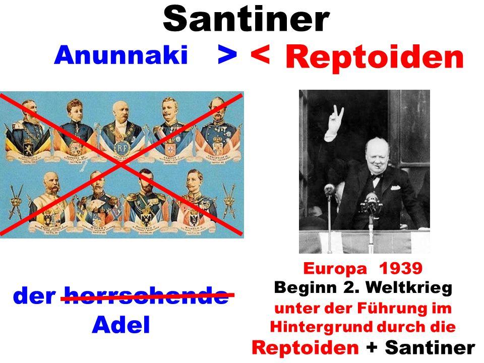 > < Europa 1939 Beginn 2. Weltkrieg unter der Führung im Hintergrund durch die Reptoiden + Santiner Santiner Reptoiden Anunnaki der herrschende Adel