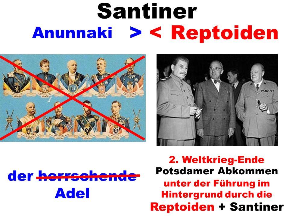 Anunnaki > < 2. Weltkrieg-Ende Potsdamer Abkommen unter der Führung im Hintergrund durch die Reptoiden + Santiner der herrschende Adel Reptoiden Santi