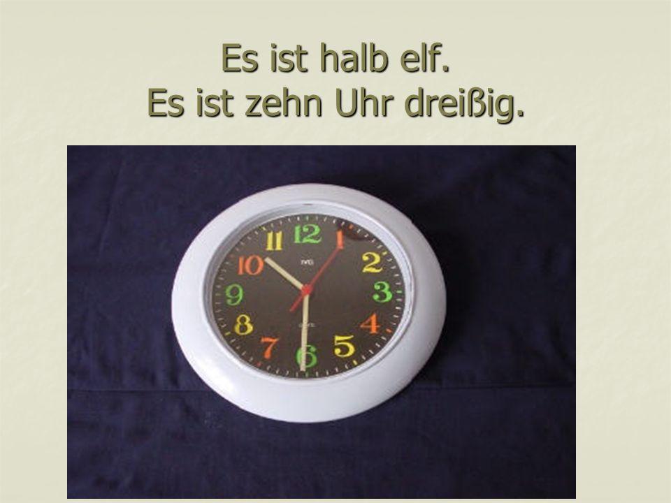 Es ist halb elf. Es ist zehn Uhr dreißig.