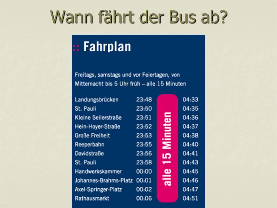 Wann fährt der Bus ab?