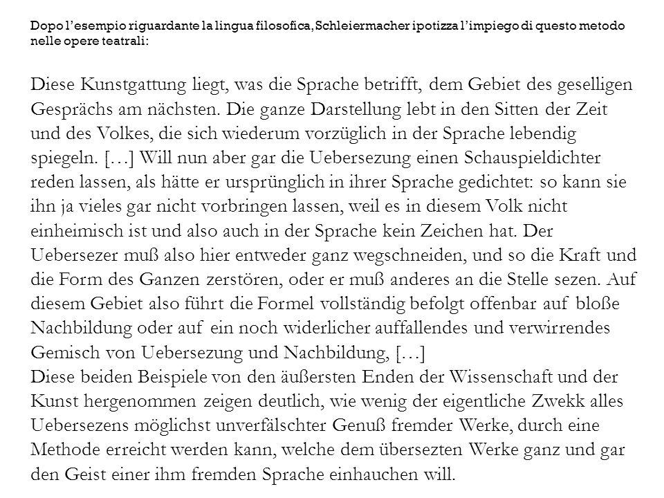 Dopo lesempio riguardante la lingua filosofica, Schleiermacher ipotizza limpiego di questo metodo nelle opere teatrali: Diese Kunstgattung liegt, was die Sprache betrifft, dem Gebiet des geselligen Gesprächs am nächsten.