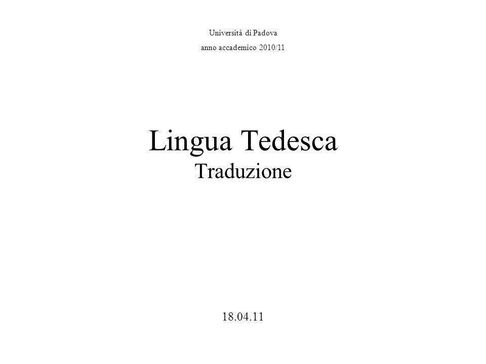 Università di Padova anno accademico 2010/11 Lingua Tedesca Traduzione 18.04.11