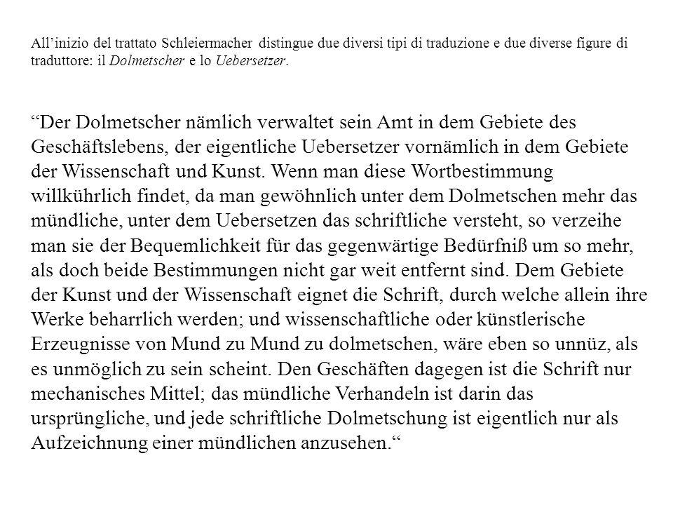 Allinizio del trattato Schleiermacher distingue due diversi tipi di traduzione e due diverse figure di traduttore: il Dolmetscher e lo Uebersetzer.