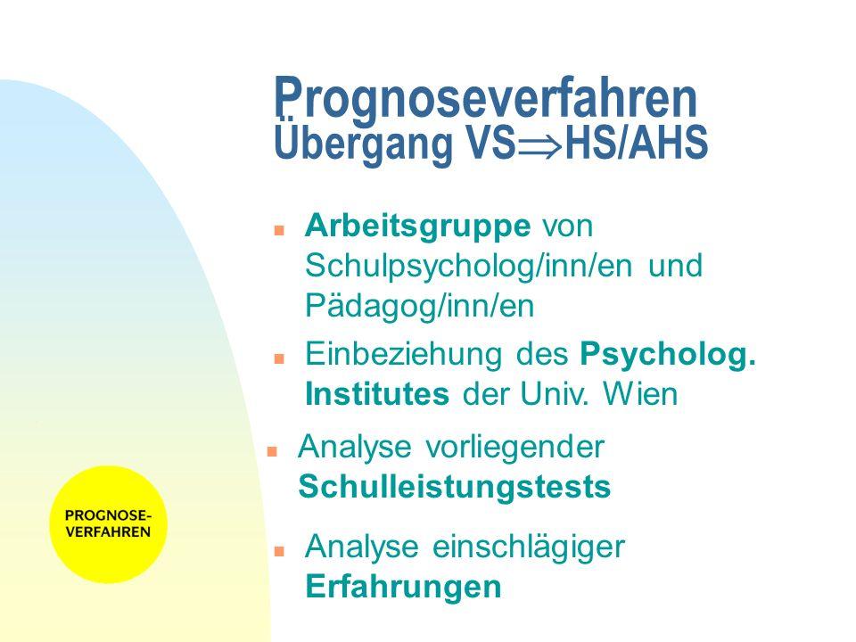 Prognoseverfahren Übergang VS HS/AHS n Arbeitsgruppe von Schulpsycholog/inn/en und Pädagog/inn/en n Einbeziehung des Psycholog. Institutes der Univ. W