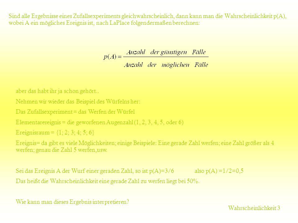 Wahrscheinlichkeit 3 Sind alle Ergebnisse eines Zufallsexperiments gleichwahrscheinlich, dann kann man die Wahrscheinlichkeit p(A), wobei A ein möglic