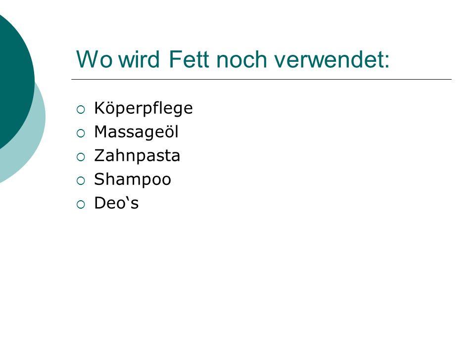 Wo wird Fett noch verwendet: Köperpflege Massageöl Zahnpasta Shampoo Deos
