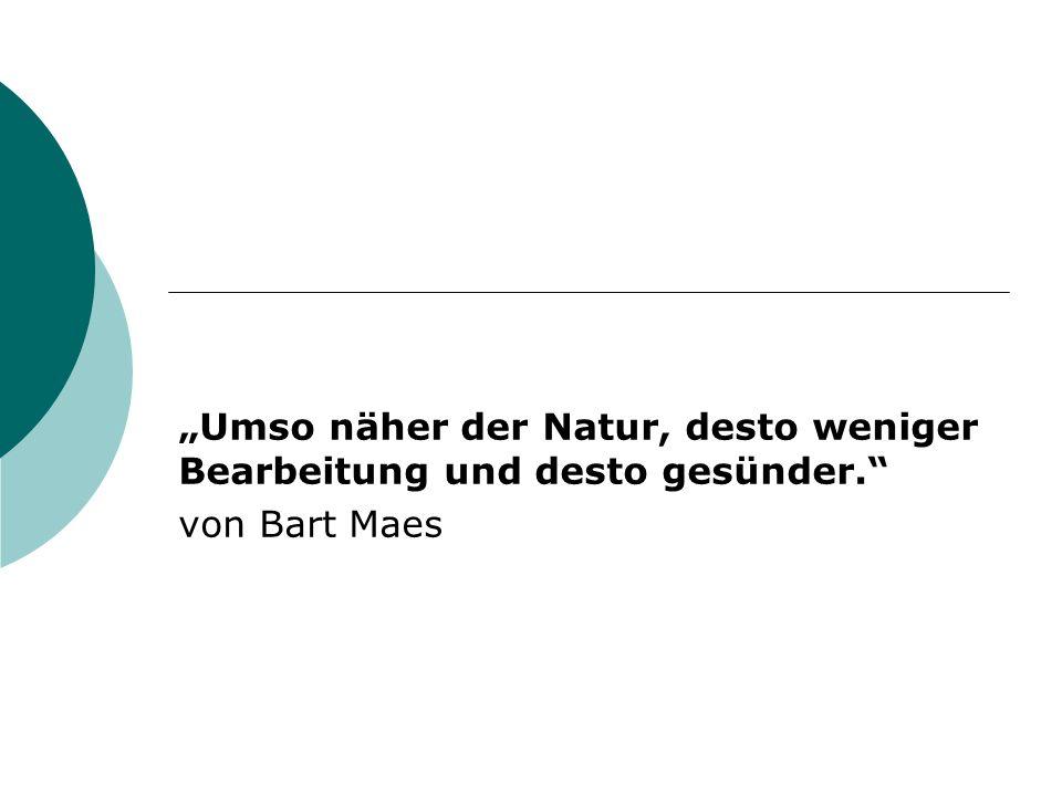 Umso näher der Natur, desto weniger Bearbeitung und desto gesünder. von Bart Maes