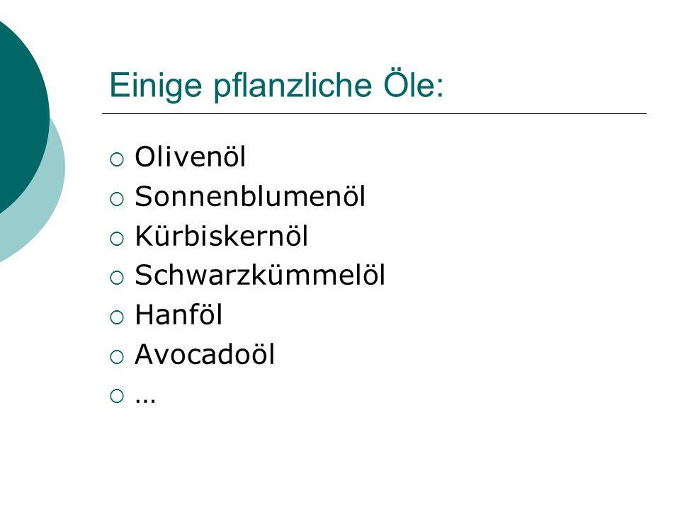 Einige pflanzliche Öle: Olivenöl Sonnenblumenöl Kürbiskernöl Schwarzkümmelöl Hanföl Avocadoöl …