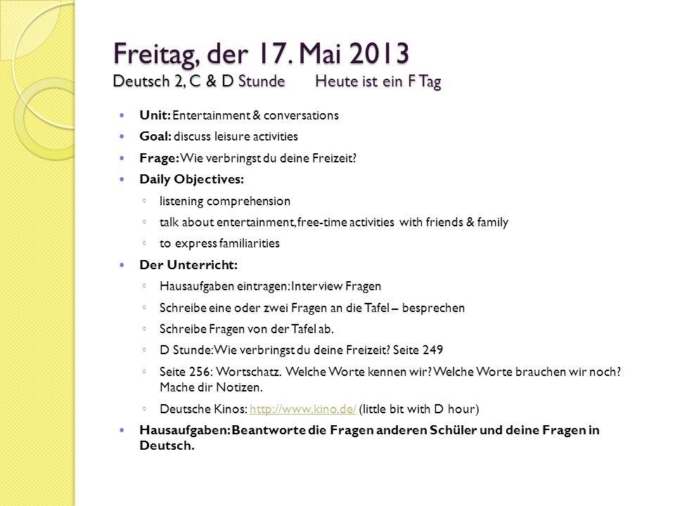 Freitag, der 17. Mai 2013 Deutsch 2, C & D StundeHeute ist ein F Tag Unit: Entertainment & conversations Goal: discuss leisure activities Frage: Wie v
