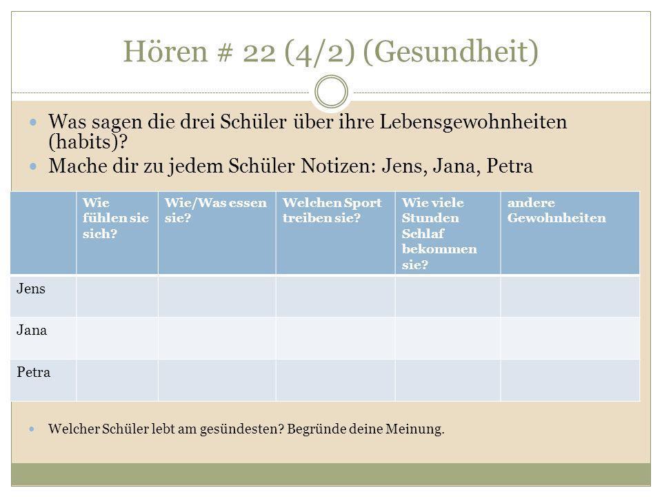 Hören # 22 (4/2) (Gesundheit) Was sagen die drei Schüler über ihre Lebensgewohnheiten (habits)? Mache dir zu jedem Schüler Notizen: Jens, Jana, Petra