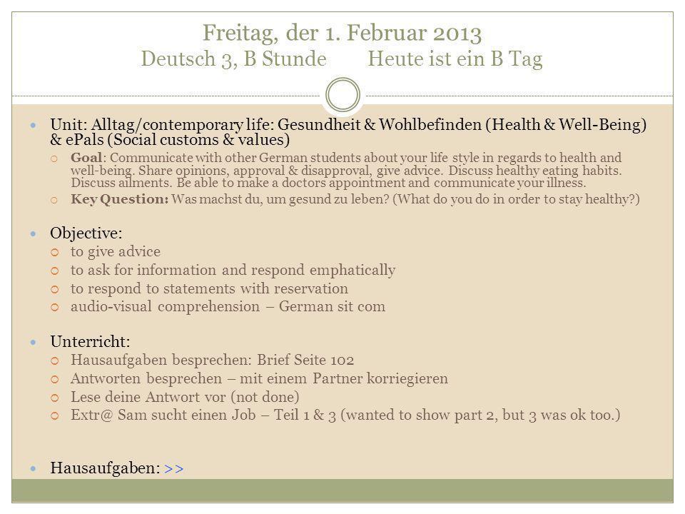 Freitag, der 1. Februar 2013 Deutsch 3, B Stunde Heute ist ein B Tag Unit: Alltag/contemporary life: Gesundheit & Wohlbefinden (Health & Well-Being) &