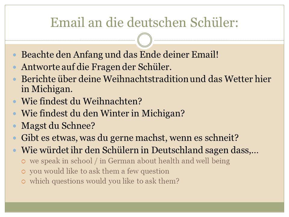 Email an die deutschen Schüler: Beachte den Anfang und das Ende deiner Email! Antworte auf die Fragen der Schüler. Berichte über deine Weihnachtstradi