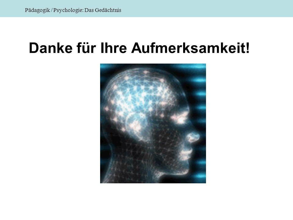 Pädagogik / Psychologie: Das Gedächtnis Danke für Ihre Aufmerksamkeit!