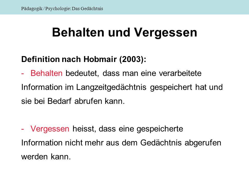Pädagogik / Psychologie: Das Gedächtnis Behalten und Vergessen Definition nach Hobmair (2003): -Behalten bedeutet, dass man eine verarbeitete Informat