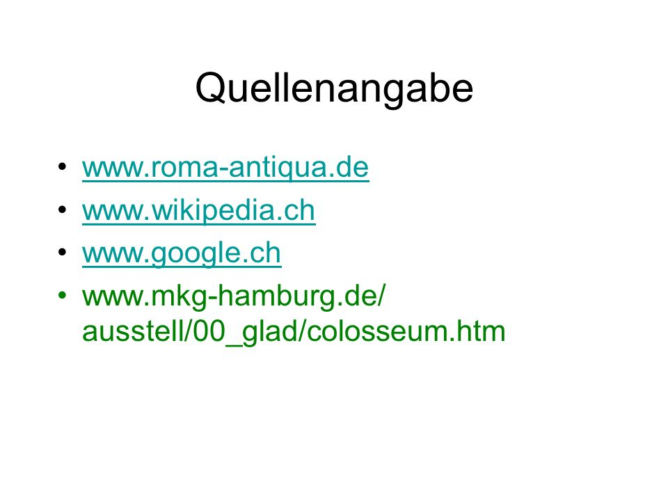 Quellenangabe www.roma-antiqua.de www.wikipedia.ch www.google.ch www.mkg-hamburg.de/ ausstell/00_glad/colosseum.htm