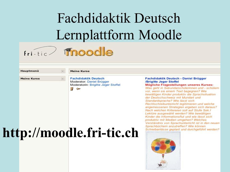 Fachdidaktik Deutsch Lernplattform Moodle http://moodle.fri-tic.ch
