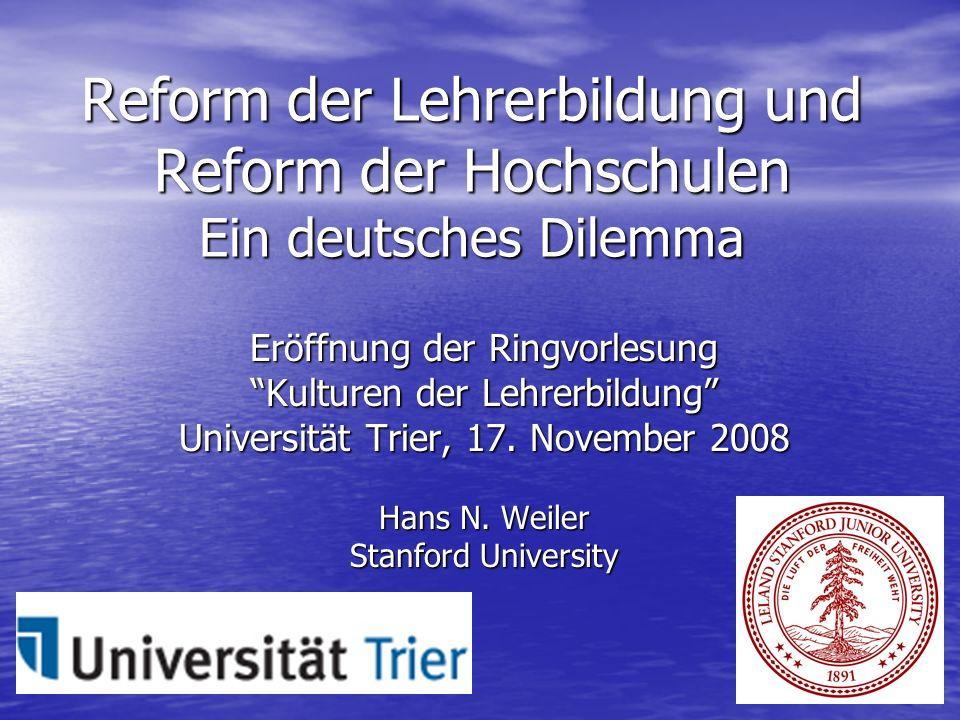 Reform der Lehrerbildung und Reform der Hochschulen Ein deutsches Dilemma Eröffnung der Ringvorlesung Kulturen der Lehrerbildung Universität Trier, 17