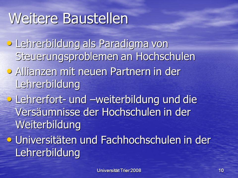 Universität Trier 200810 Weitere Baustellen Lehrerbildung als Paradigma von Steuerungsproblemen an Hochschulen Lehrerbildung als Paradigma von Steueru