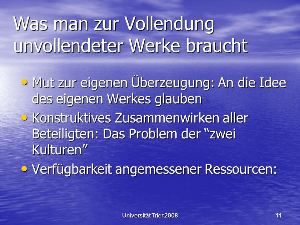 Universität Trier 200811 Was man zur Vollendung unvollendeter Werke braucht Mut zur eigenen Überzeugung: An die Idee des eigenen Werkes glauben Mut zu