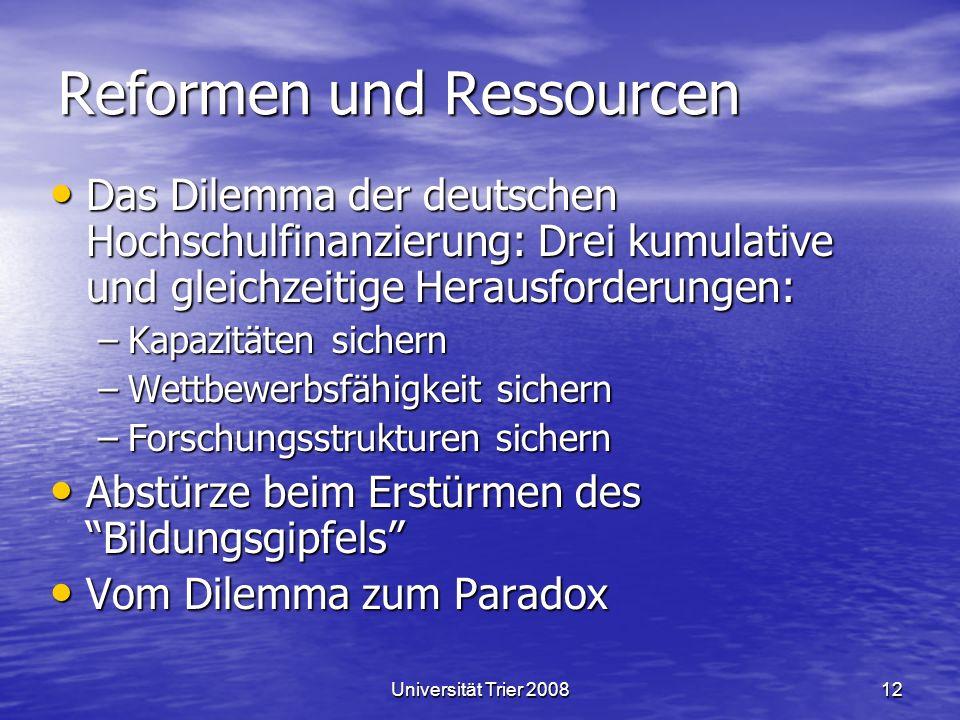 Universität Trier 200812 Reformen und Ressourcen Das Dilemma der deutschen Hochschulfinanzierung: Drei kumulative und gleichzeitige Herausforderungen: