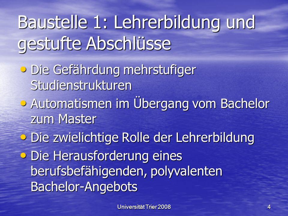 Universität Trier 20084 Baustelle 1: Lehrerbildung und gestufte Abschlüsse Die Gefährdung mehrstufiger Studienstrukturen Die Gefährdung mehrstufiger S