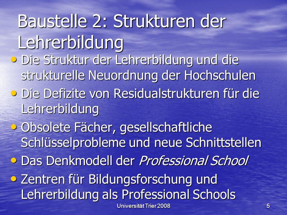 Universität Trier 20085 Baustelle 2: Strukturen der Lehrerbildung Die Struktur der Lehrerbildung und die strukturelle Neuordnung der Hochschulen Die S