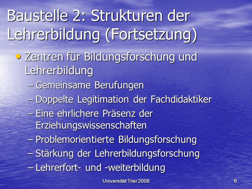 Universität Trier 20086 Baustelle 2: Strukturen der Lehrerbildung (Fortsetzung) Zentren für Bildungsforschung und Lehrerbildung Zentren für Bildungsfo