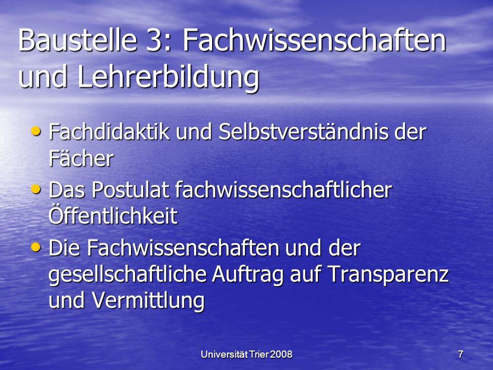 Universität Trier 20087 Baustelle 3: Fachwissenschaften und Lehrerbildung Fachdidaktik und Selbstverständnis der Fächer Fachdidaktik und Selbstverstän